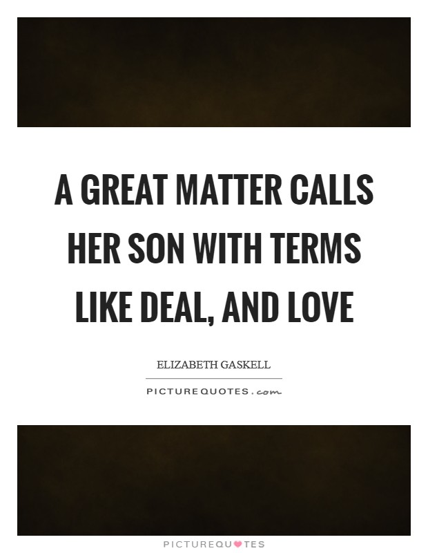 A great matter calls her son with terms like deal, and love Picture Quote #1