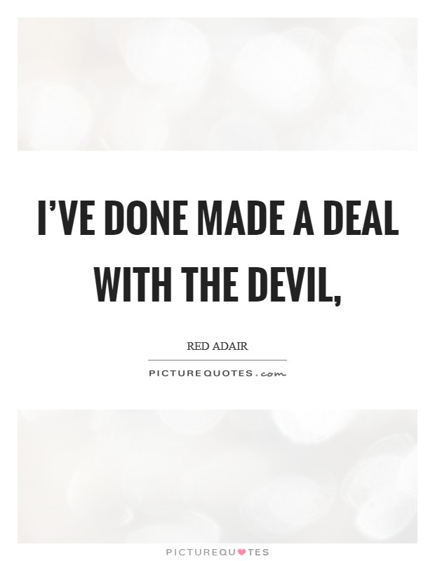 I've done made a deal with the devil, Picture Quote #1