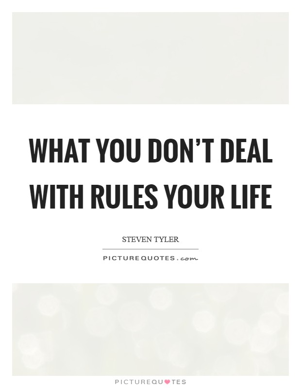 What you don't deal with rules your life Picture Quote #1