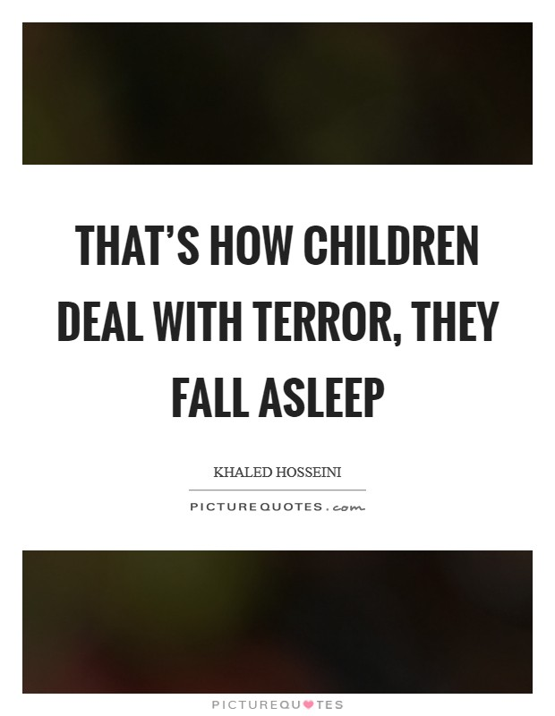That's how children deal with terror, they fall asleep Picture Quote #1