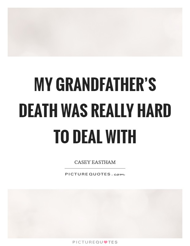 My grandfather's death was really hard to deal with Picture Quote #1