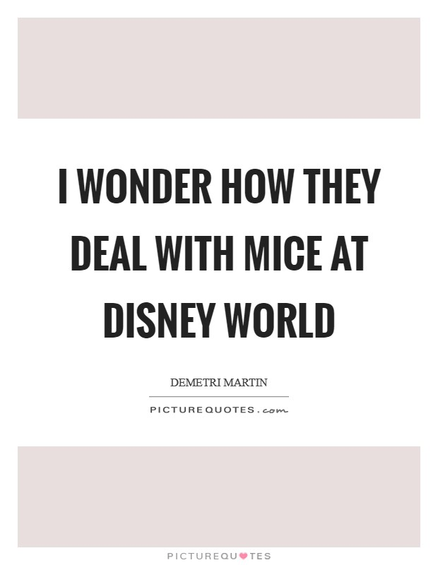 I wonder how they deal with mice at Disney World Picture Quote #1