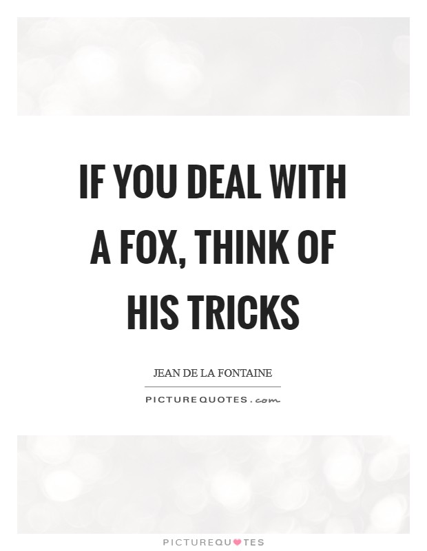 If you deal with a fox, think of his tricks Picture Quote #1