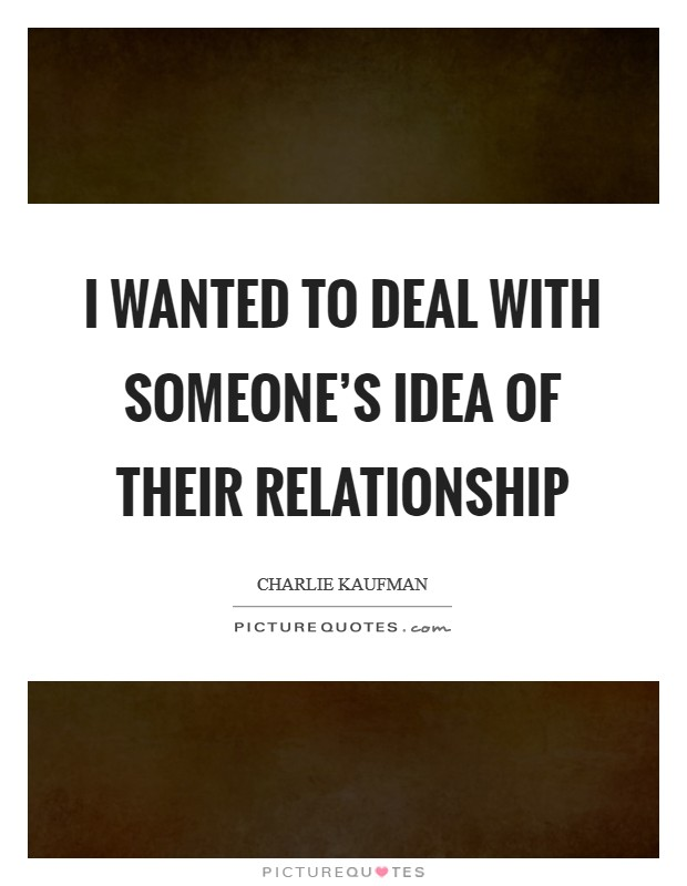 I wanted to deal with someone's idea of their relationship Picture Quote #1
