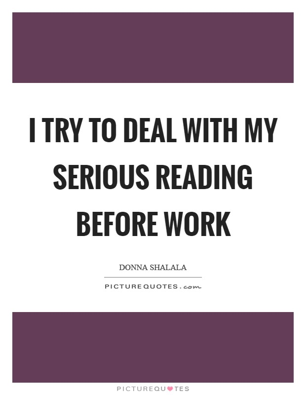 I try to deal with my serious reading before work Picture Quote #1