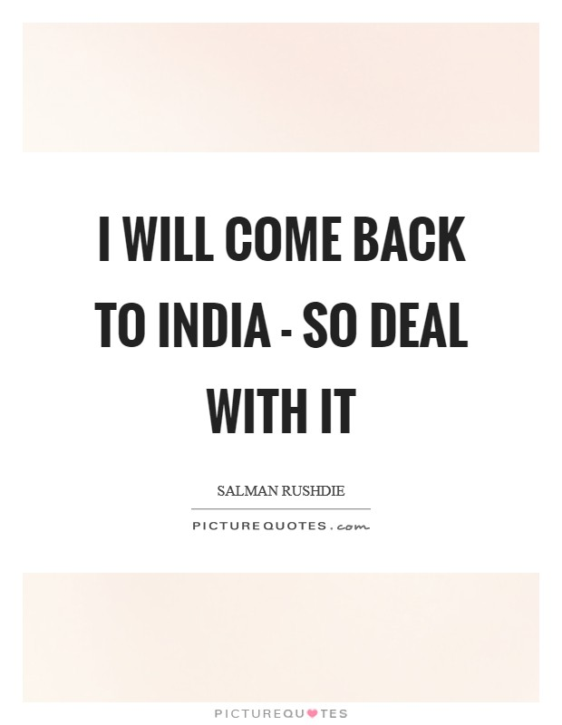 I will come back to India - so deal with it Picture Quote #1