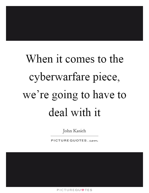 When it comes to the cyberwarfare piece, we're going to have to deal with it Picture Quote #1