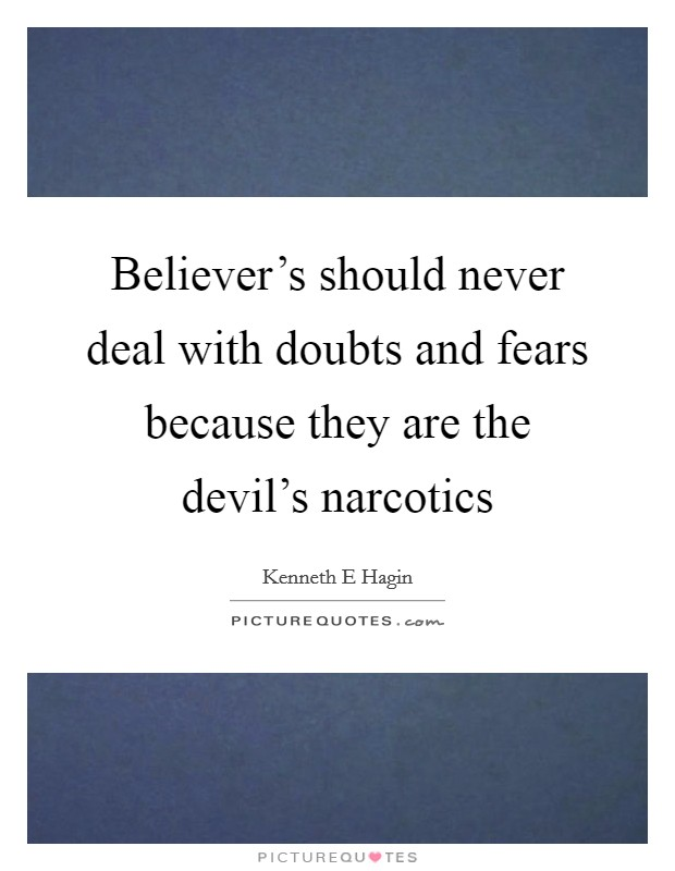 Believer's should never deal with doubts and fears because they are the devil's narcotics Picture Quote #1