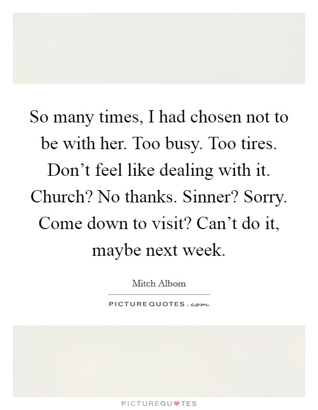 So many times i had chosen not to be with her too busy too so many times i had chosen not to be with her too busy too tires dont feel like dealing with it church no thanks sinner sorry come down to visit altavistaventures Image collections