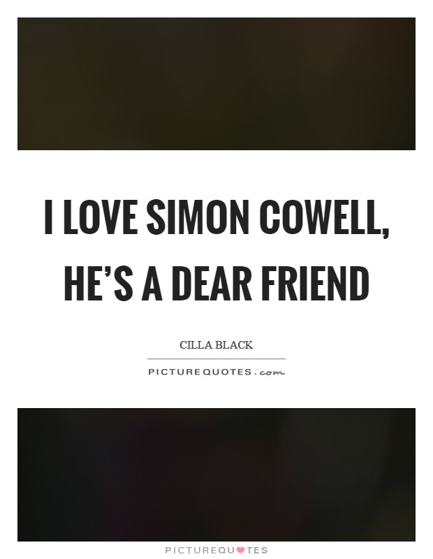 I love Simon Cowell, he's a dear friend Picture Quote #1