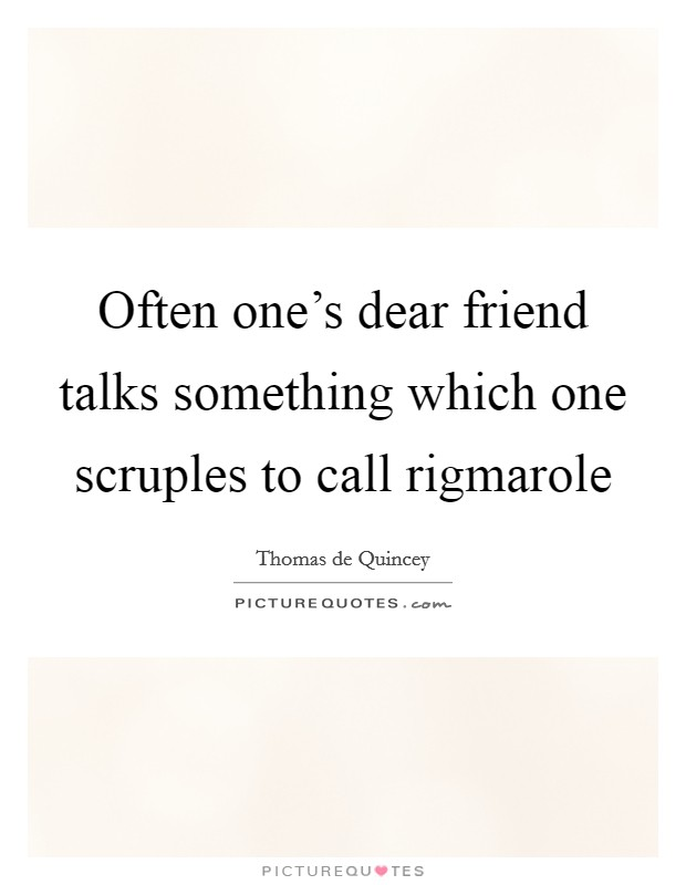Often one's dear friend talks something which one scruples to call rigmarole Picture Quote #1