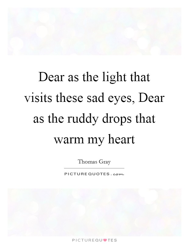 Dear as the light that visits these sad eyes, Dear as the ruddy drops that warm my heart Picture Quote #1