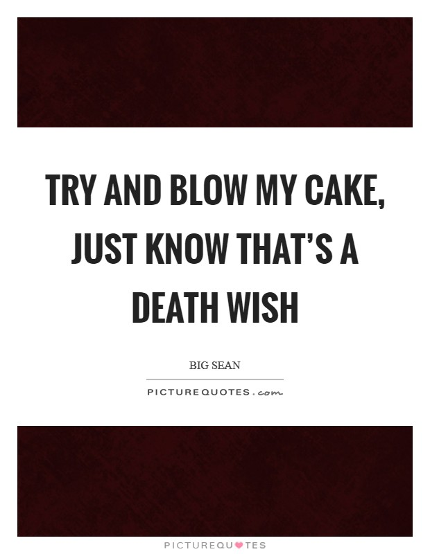 Try and blow my cake, just know that's a death wish Picture Quote #1
