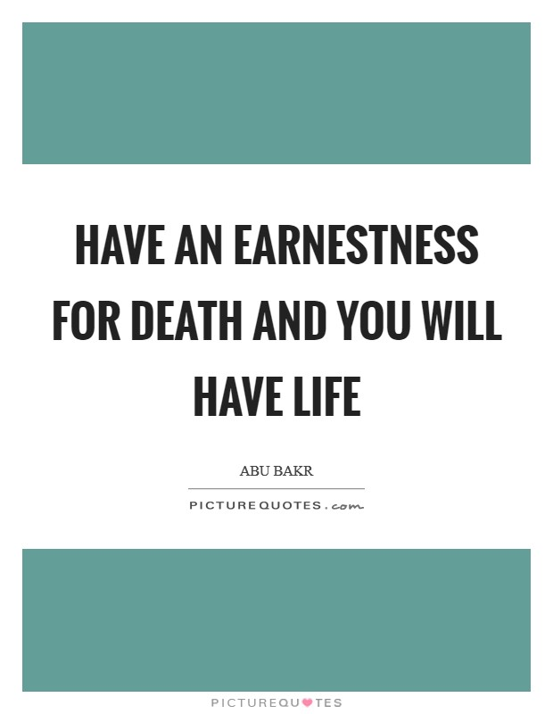 Have an earnestness for death and you will have life Picture Quote #1