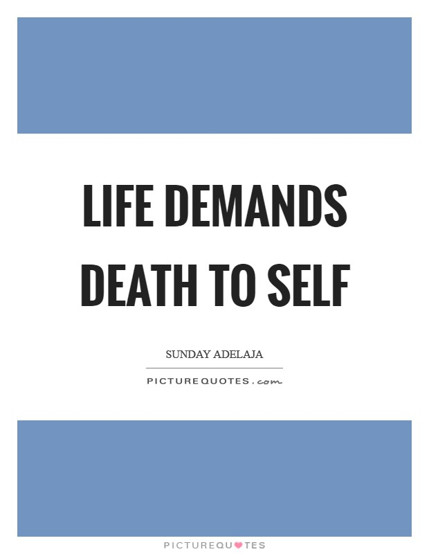 Life demands death to self Picture Quote #1