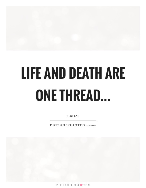 Life and death are one thread Picture Quote #1