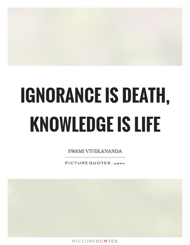 Ignorance is death, Knowledge is life Picture Quote #1