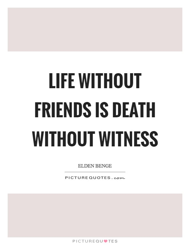 Life without friends is death without witness Picture Quote #1