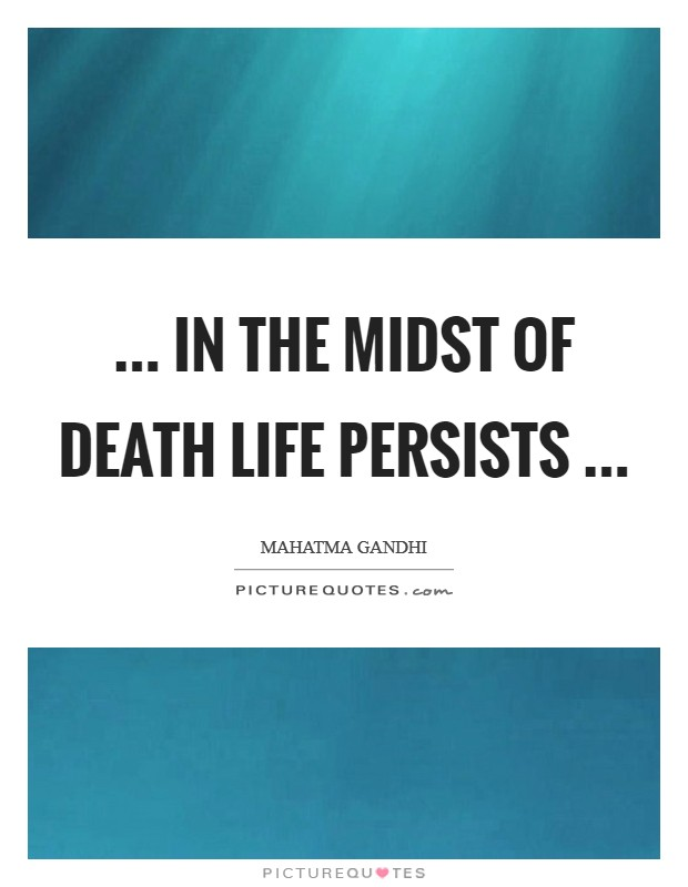 ... in the midst of death life persists  Picture Quote #1