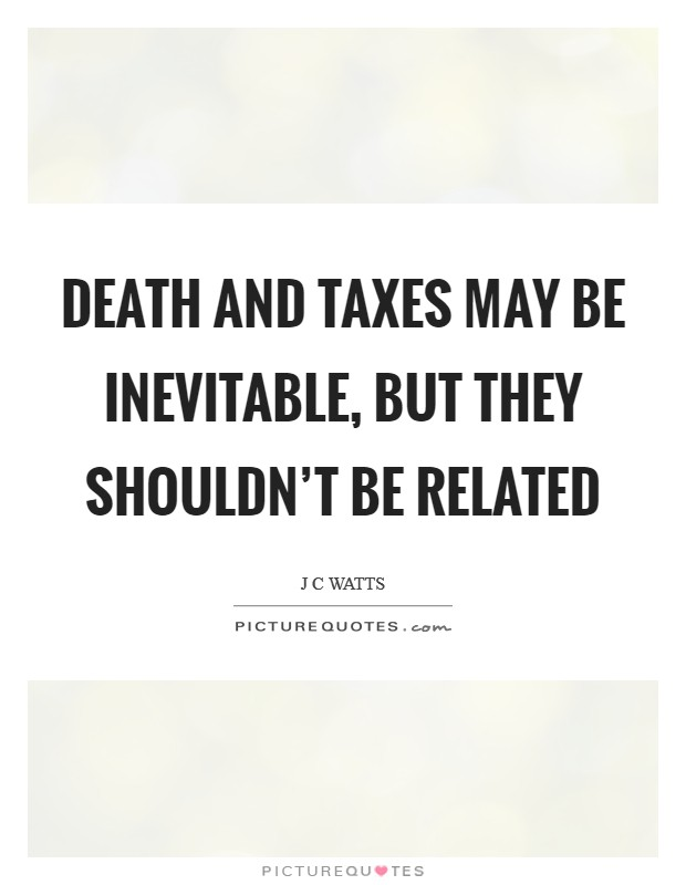 Death and taxes may be inevitable, but they shouldn't be related Picture Quote #1