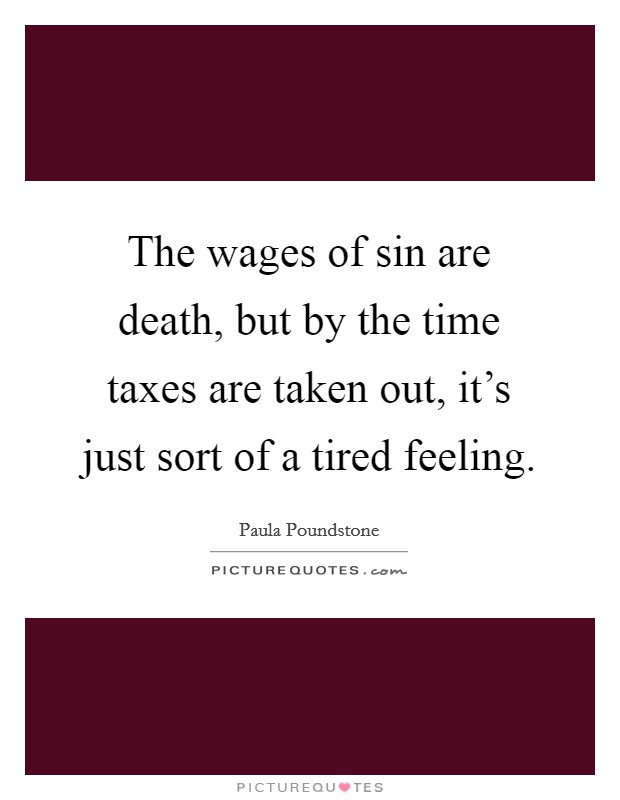 The wages of sin are death, but by the time taxes are taken out, it's just sort of a tired feeling Picture Quote #1
