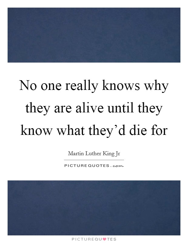 No one really knows why they are alive until they know what they'd die for Picture Quote #1