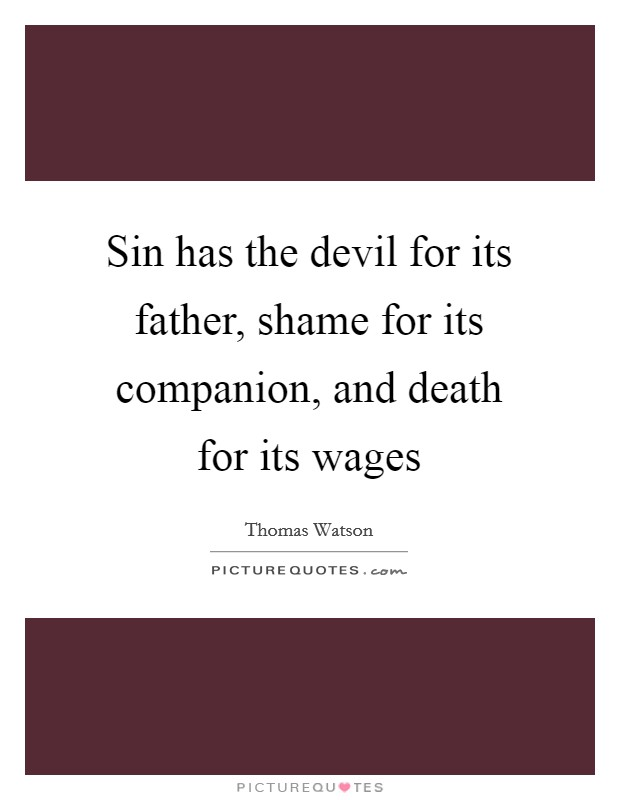 Sin has the devil for its father, shame for its companion, and death for its wages Picture Quote #1