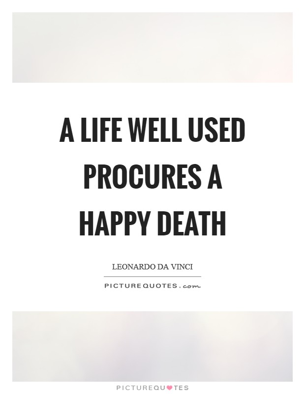A life well used procures a happy death Picture Quote #1