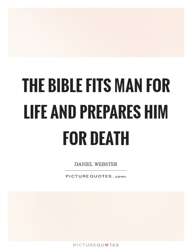 The Bible Fits Man For Life And Prepares Him For Death Picture Quotes Awesome Bible Death Quotes