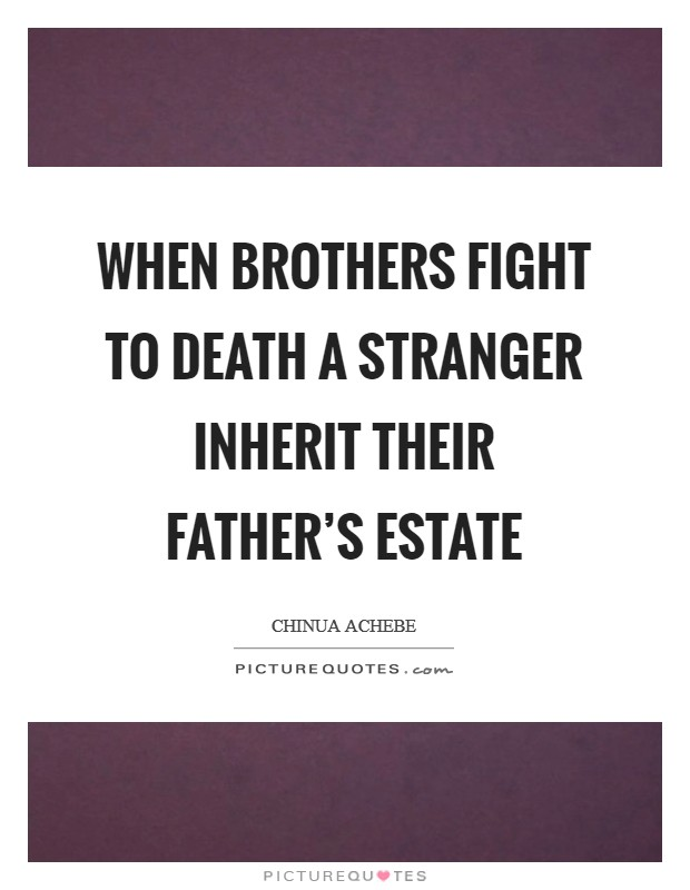 When brothers fight to death a stranger inherit their father's estate Picture Quote #1