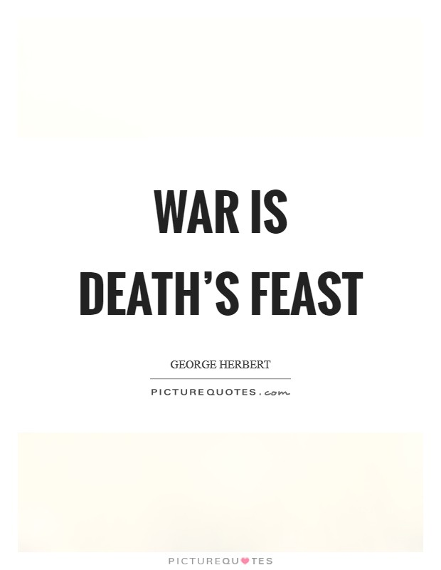 War is death's feast Picture Quote #1