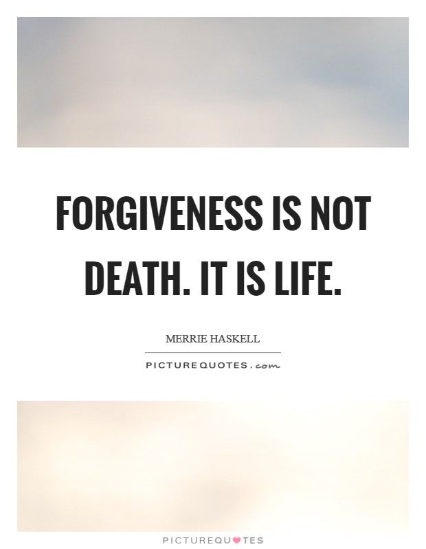Forgiveness is not death. It is life Picture Quote #1