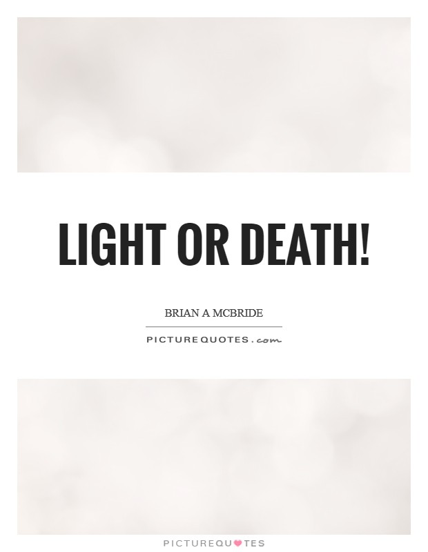 Light or Death! Picture Quote #1