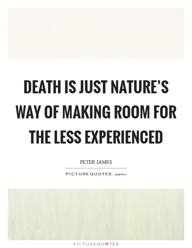 Death is just nature's way of making room for the less experienced Picture Quote #1