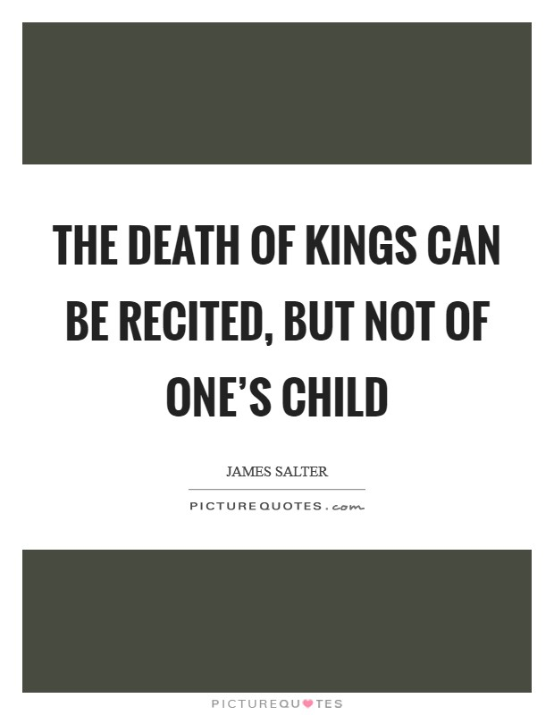 The death of kings can be recited, but not of one's child Picture Quote #1