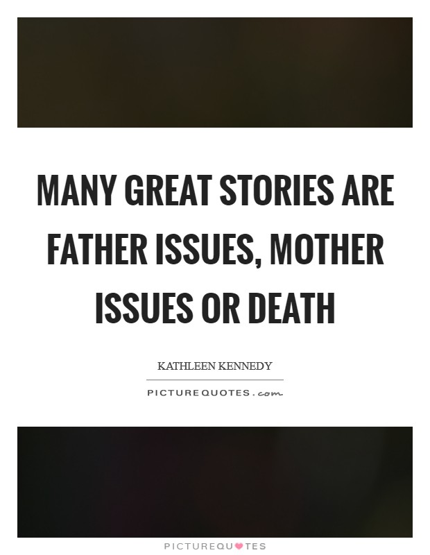 Many great stories are father issues, mother issues or death Picture Quote #1