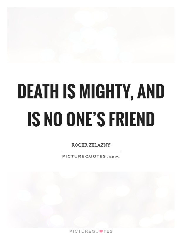Death is mighty, and is no one's friend Picture Quote #1