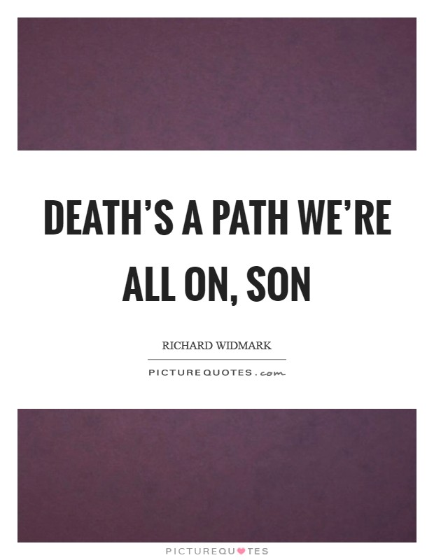 Death's a path we're all on, son Picture Quote #1