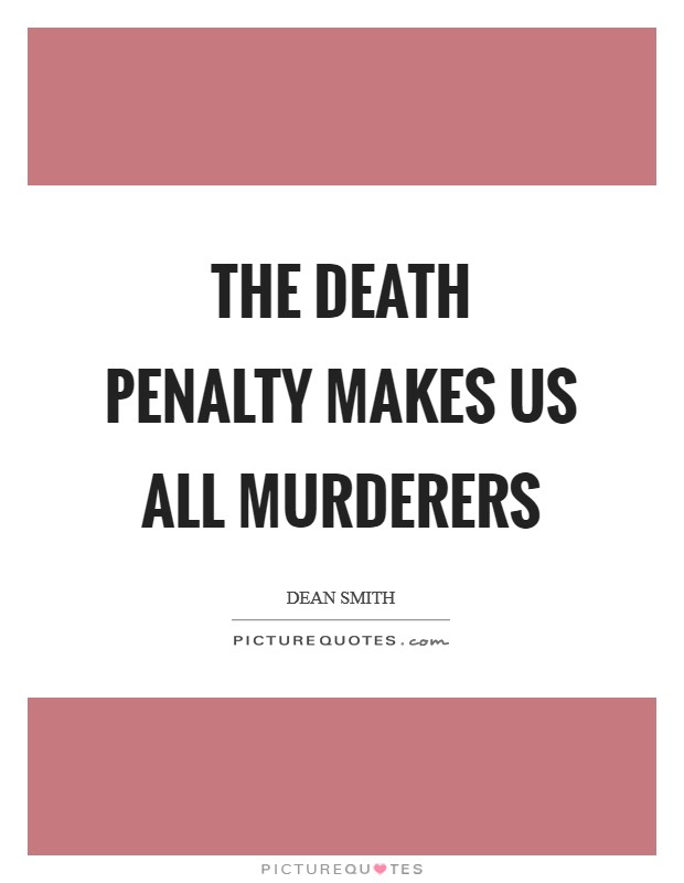 The death penalty makes us all murderers Picture Quote #1