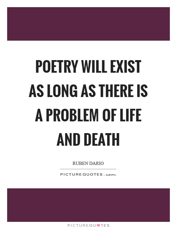 Poetry will exist as long as there is a problem of life and death Picture Quote #1