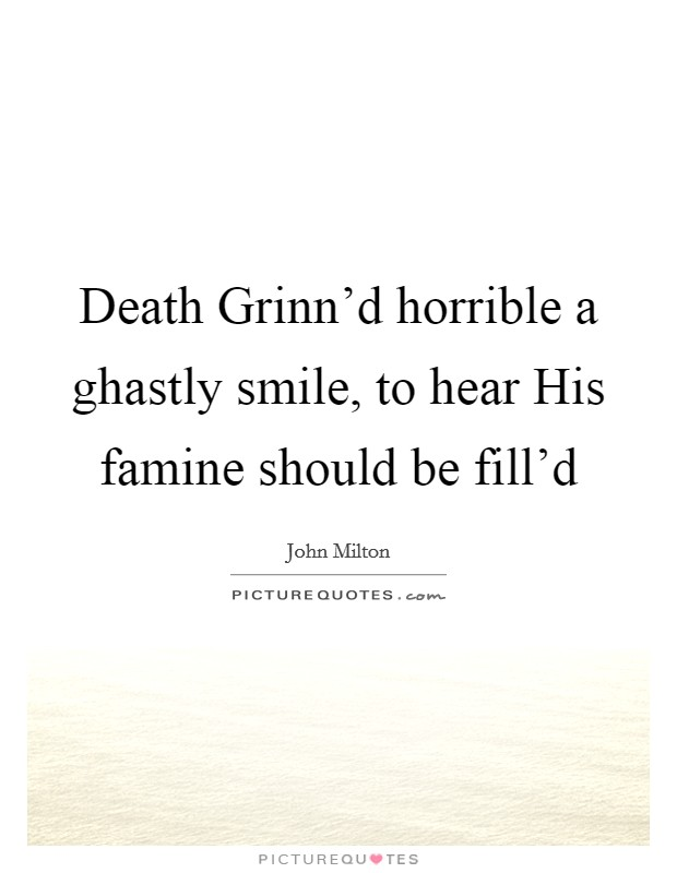 Death Grinn'd horrible a ghastly smile, to hear His famine should be fill'd Picture Quote #1