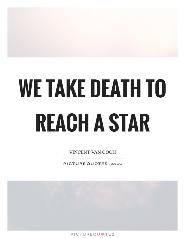We take death to reach a star Picture Quote #1