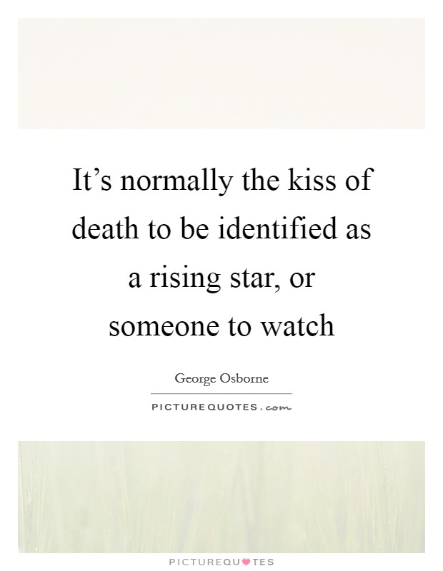 It's normally the kiss of death to be identified as a rising star, or someone to watch Picture Quote #1