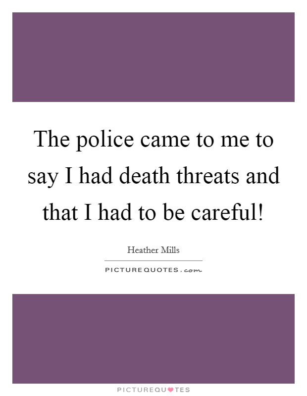 The police came to me to say I had death threats and that I had to be careful! Picture Quote #1