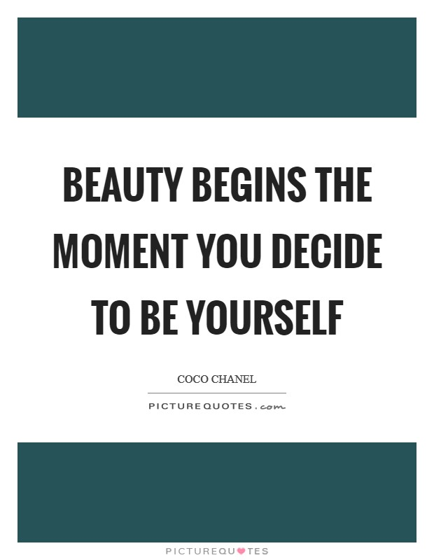 Beauty begins the moment you decide to be yourself Picture Quote #1