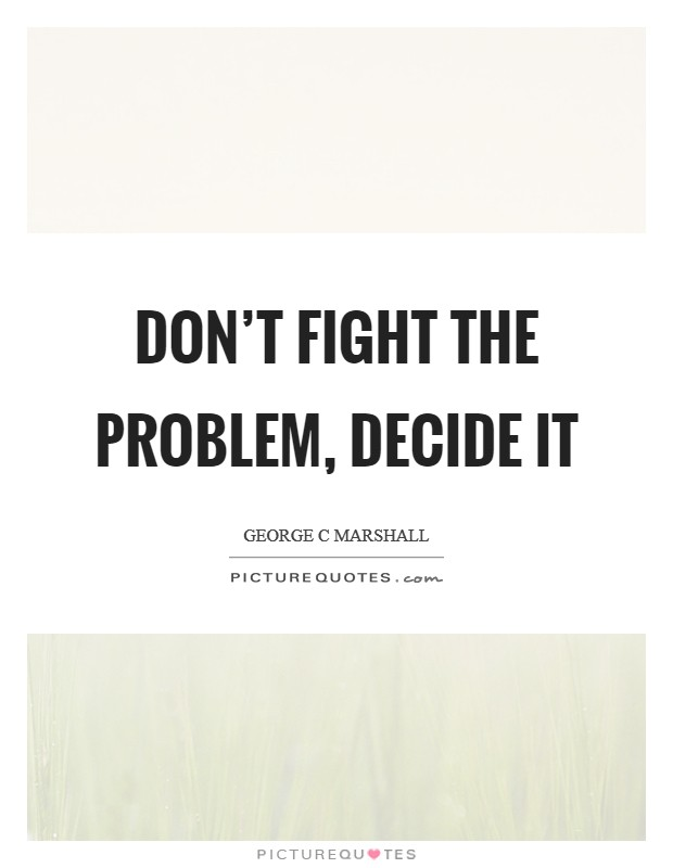 Don't fight the problem, decide it Picture Quote #1