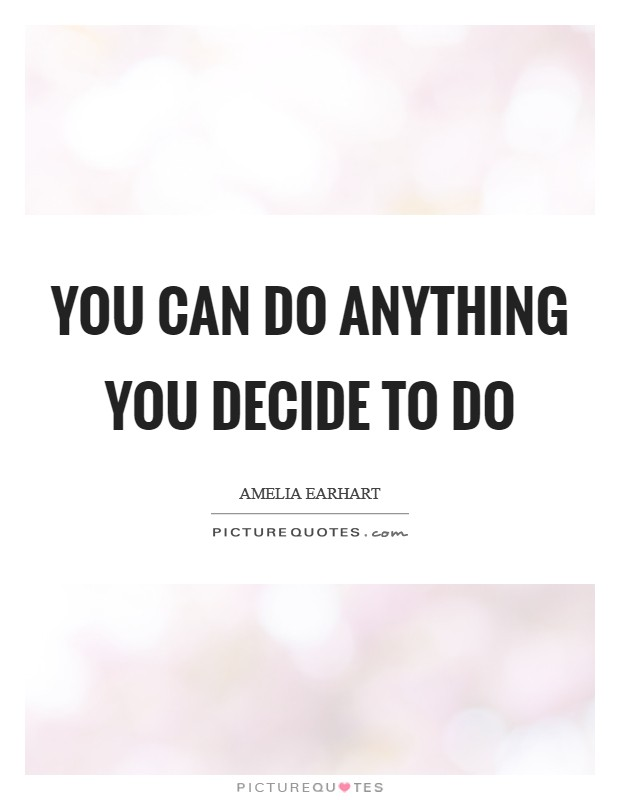 You can do anything you decide to do Picture Quote #1