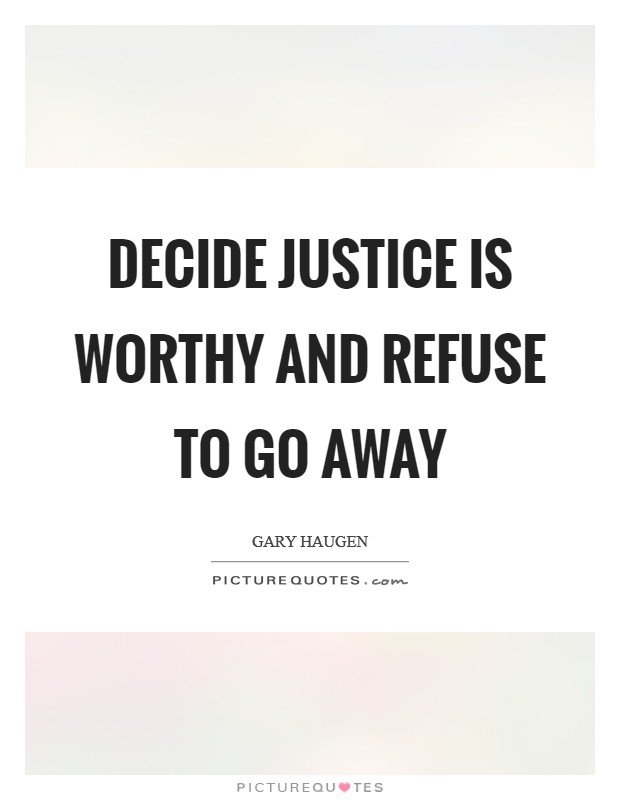Decide justice is worthy and refuse to go away Picture Quote #1