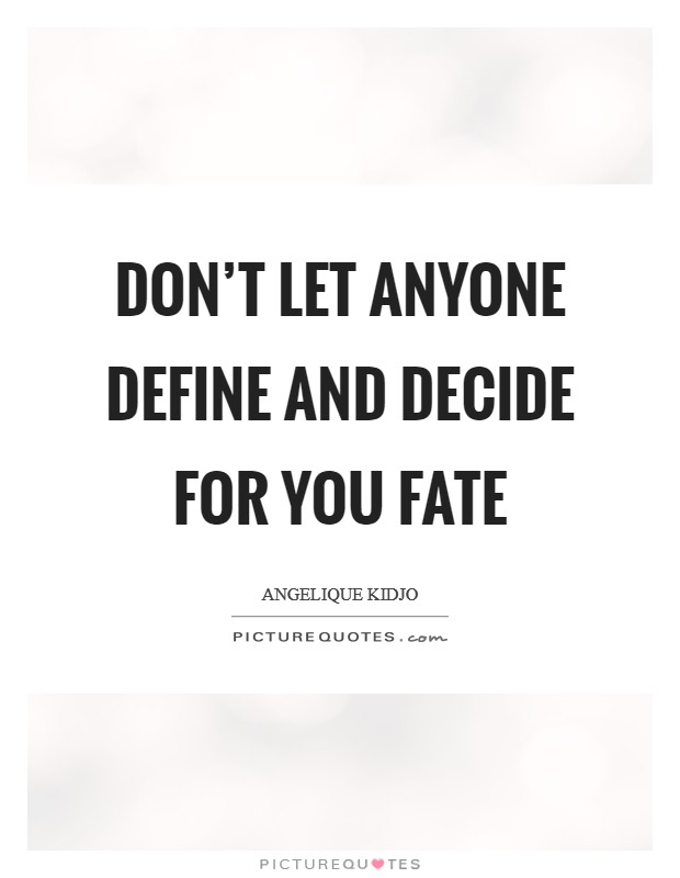Don't let anyone define and decide for you fate Picture Quote #1