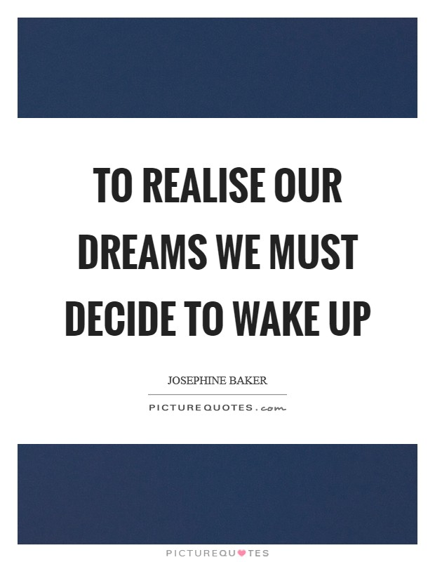 To realise our dreams we must decide to wake up Picture Quote #1
